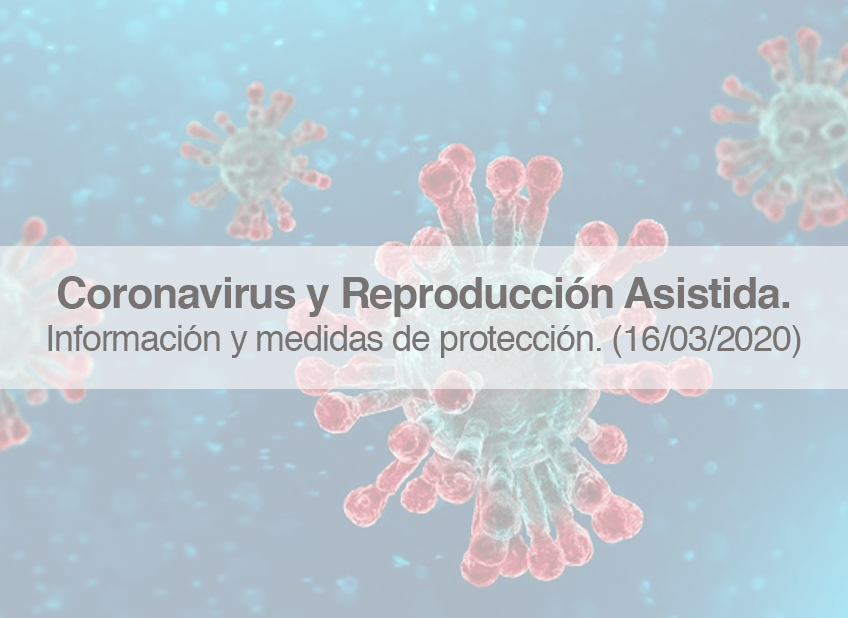 Información y Medidas de Protección en la Reproducción Asistida frente al Coronavirus.